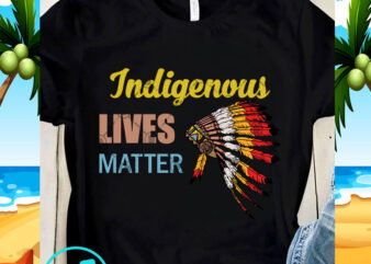 Indigenous Lives Matter SVG, Indian Hat SVG, Racism SVG, Quote SVG t shirt design for sale