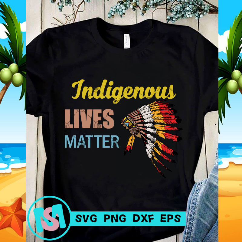 Indigenous Lives Matter SVG, Indian Hat SVG, Racism SVG, Quote SVG
