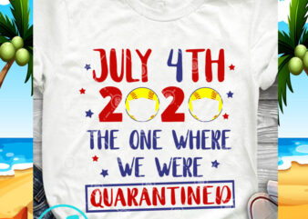 July 4th 2020 The One Where We Were Quarantined SVG, 4th July SVG, COVID 19 SVG
