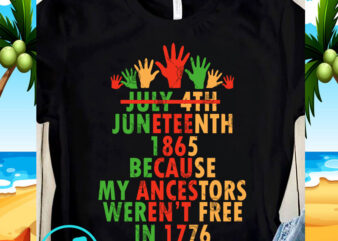 July 4th Juneteenth 1865 Because My Ancestors Weren't Free In 1776 SVG, 4th July SVG, Quote SVG