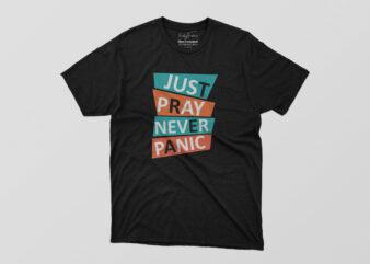 Just Pray Never Panic Tshirt Design