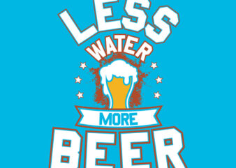 """Less Water More Beer"" Tshirt Design Vector Template For Sale"