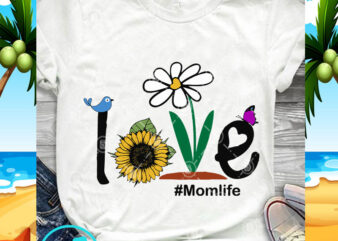 Love Momlife SVG, Mom Life SVG, Sunflower SVG, Butterfly SVG, Quote SVG