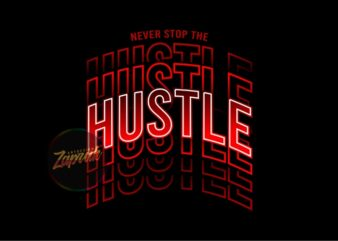 Never Stop The Hustle Neon – tshirt design graphic for sale