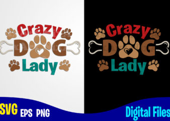 Crazy Dog Lady, Dog svg, Paw, Bone, Pet, Funny Dog design svg eps, png files for cutting machines and print t shirt designs for sale t-shirt design png