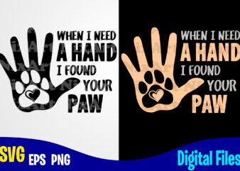 When i Need A Hand I Find Your Paw, Dog svg, Cat svg, Paw, Pet, Funny Dog and Cat design svg eps, png files for cutting machines and print t shirt designs for sale t-shirt design png