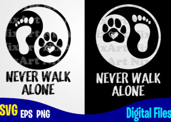 Never Walk Alone, Yin Yang, Dog svg, Cat svg, Paw, Pet, Funny Dog and Cat design svg eps, png files for cutting machines and print t shirt designs for sale t-shirt design png
