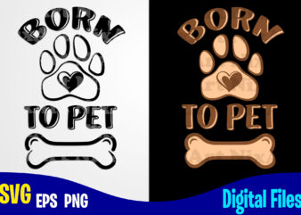 Born to Pet, Dog , Paw, Pet, Funny Dog design svg eps, png files for cutting machines and print t shirt designs for sale t-shirt design png