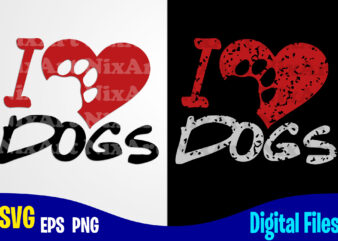 I Love Dogs, Dog , Paw, Pet, Funny Dog design svg eps, png files for cutting machines and print t shirt designs for sale t-shirt design png