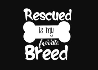 Rescued Is My Favorite Breed Dog Tshirt Design