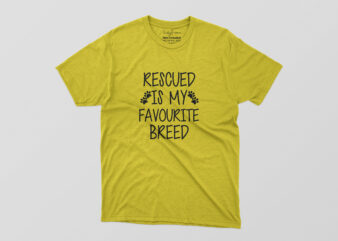 Rescued Is My Favourite Breed Tshirt Design
