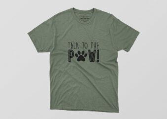 Talk To The Paw Tshirt Design