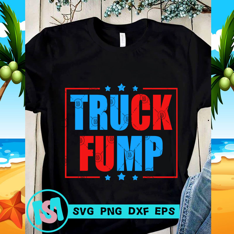 Truck Fump Svg Trump 2020 Svg Quote Svg Funny Svg Buy T Shirt Designs
