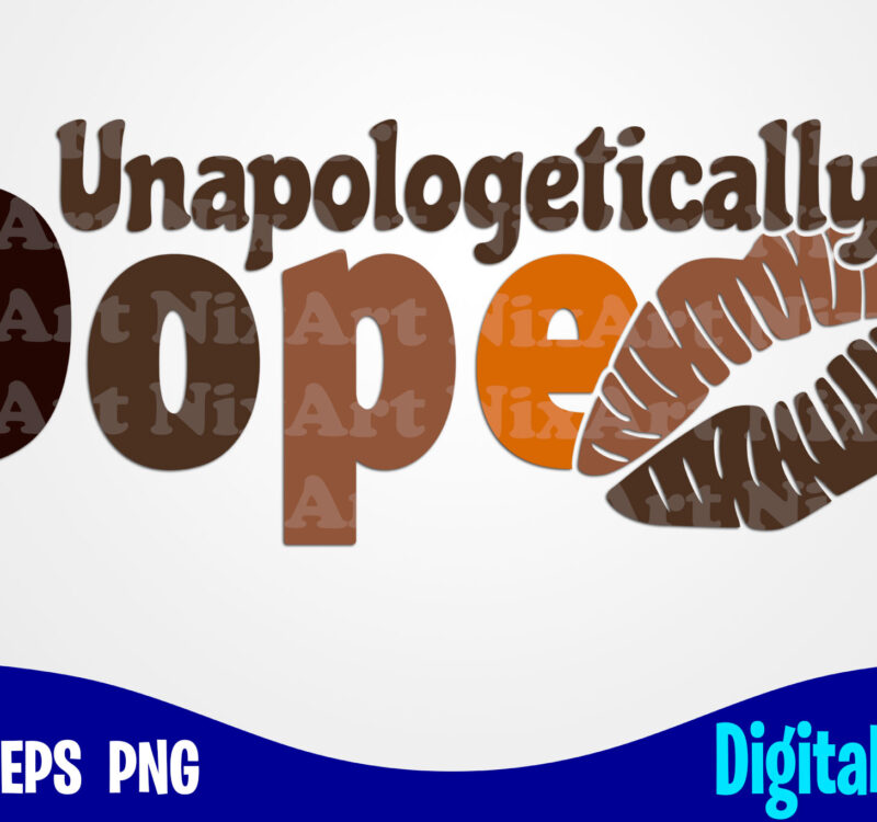 Unapologetically Dope Dope Svg Melanin Svg Funny Dope Design Svg Eps Png Files For Cutting Machines And Print T Shirt Designs For Sale T Shirt Design Png Buy T Shirt Designs