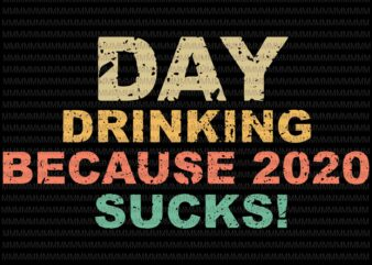 Day drinking because 2020 sucks svg, Elections 2020 Design, President 2020 svg, day drinking 2020, png, dxf, eps