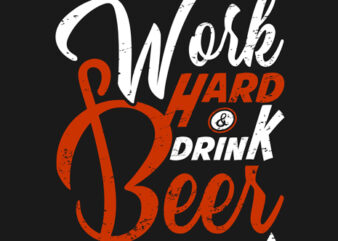 """Work Hard Drink Beer"" Tshirt Design Vector Template"