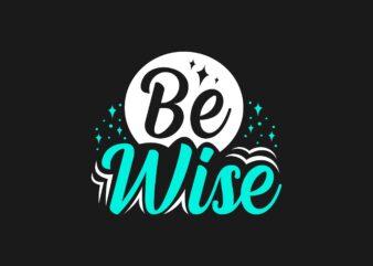 Be wise, Short Slogan T-shirt Design, EPS SVG PNG