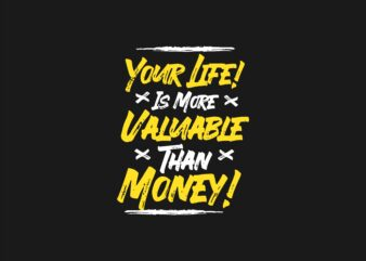 Your life is More Valuable Than Money. Motivational Quotes T shirt Design