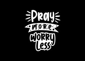 Pray More Worry Less, Motivational Religion T shirt Design