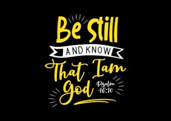 Be Still and Know That I am God, Bible Verses Words Saying T shirt Design