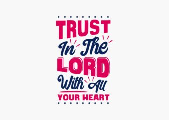 Trust the Lord with All Your Heart, Motivational Spiritual T shirt Design
