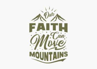 Our Faith Can Move Mountains. Spiritual T shirt Design Lettering