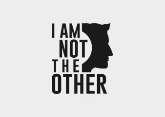I Am Not the Other Motivational Slogan Quotes T-Shirt Design