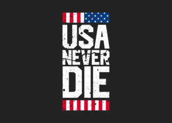 USA Never Die, Motivational America Slogan T-Shirt Design