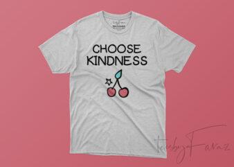 Choose Kindness, Print Ready T shirt Design