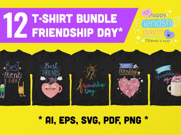 12 SET T-SHIRT BUNDLE DESIGN – HAPPY FRIENDSHIP DAY!!!! BFF