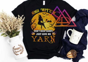 Gigi Witch Nana Grandma Halloween Dont need Candy Just Give Me YArn Quilting Tshirt PSD PNG