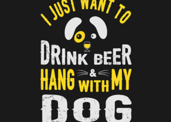 """""""I Just want To Drink Beer & Hang With My Dog"""" Tshirt Design Vector Template For Sale"""