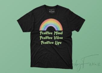 Positive Mind, Positive Vibe, Positive Life T shirt Design