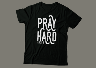 pray hard luke 18 t shirt design | christian tshirt design | bible tshirt design