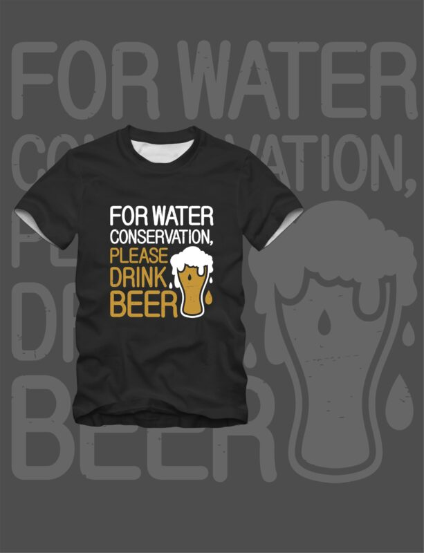 For Water Conservation, Please Drink Beer Glass Drunk T-Shirt Design