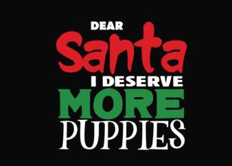 Dear Santa I Deserve Puppies