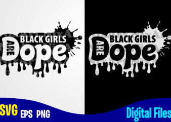 Black Girls are Dope, Dope svg, Black Girl svg, Funny Dope design svg eps, png files for cutting machines and print t shirt designs for sale t-shirt design png