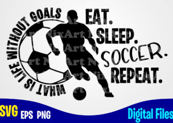 Eat Sleep Soccer Repeat, Soccer svg, Football, Sports , Funny Soccer design svg eps, png files for cutting machines and print t shirt designs for sale t-shirt design png