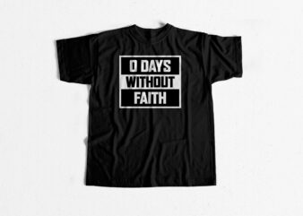 0 days without Faith – Christian community t shirt design for sale
