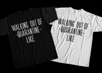 Walking Out Of Quarantine Like, Walking Out Of Quarantine Like png, Walking Out Of Quarantine Like design T-Shirt Design for Commercial Use