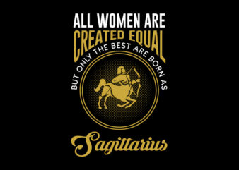All Women Are Created Equal But Only The Best Are Born As Sagittarius svg, Zodiac, All Women Are Created Equal But Only The Best Are Born As Sagittarius, All Women Are Created Equal But Only The Best Are Born As Sagittarius png, All Women Are Created Equal But Only The Best Are Born As Sagittarius design Ai T-Shirt Design for Commercial Use