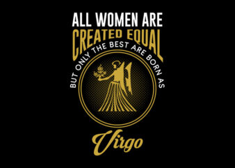 All Women Are Created Equal But Only The Best Are Born As Virgo svg, Zodiac, All Women Are Created Equal But Only The Best Are Born As Virgo, All Women Are Created Equal But Only The Best Are Born As Virgo png, All Women Are Created Equal But Only The Best Are Born As Virgo design Ai T-Shirt Design for Commercial Use