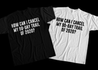 How Can I Cancel My 90-Day Trail Of 2020, How Can I Cancel My 90-Day Trail Of 2020 png, How Can I Cancel My 90-Day Trail Of 2020 design T-Shirt Design for Commercial Use
