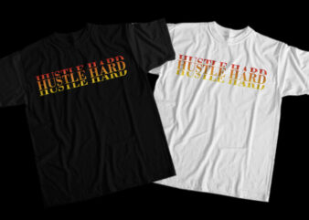 Hustle Hard, Hustle Hard png, Hustle Hard design T-Shirt Design for Commercial Use