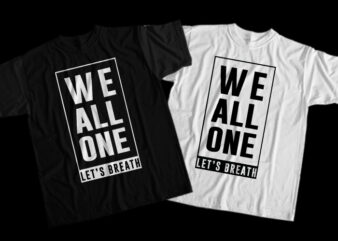 We All One Let's Breath, We All One Let's Breath png, We All One Let's Breath design T-Shirt Design for Commercial Use
