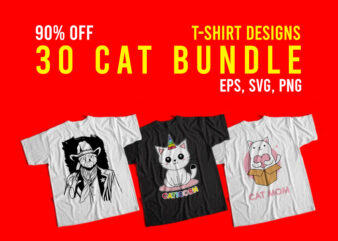 Cats 30 Best Selling T-Shirt Design Bundle, Cat 30 Best Selling T-Shirt Design Bundle, 30 Best Selling Cats T-Shirt Design Bundle, 30 Best Selling Cats T-Shirt Bundle, Cat Bundle, Cats Bundle, Cats Bundle for Commercial Use