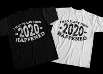 I Had Plans Then 2020 Happened, I Had Plans Then 2020 Happened png, I Had Plans Then 2020 Happened design T-Shirt Design for Commercial Use