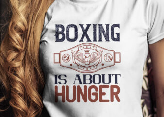 Boxing is about hunger T-Shirt Design, Champion T-Shirt Design, Fighter T-Shirt Design, Fighting T-Shirt Design