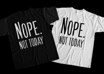 Nope Not Today, Nope Not Today png, Nope Not Today design T-Shirt Design for Commercial Use