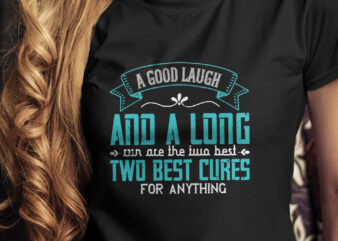 A good laugh and a long run are the two best cures for anything T-Shirt Design, Champion T-Shirt Design, Runner T-Shirt Design, Long Run T-Shirt Design